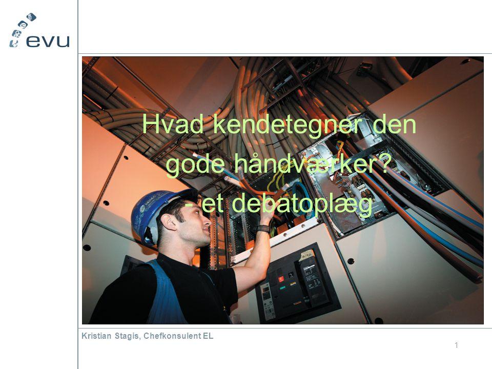 Kristian Stagis, Chefkonsulent EL 1 Hvad kendetegner den gode håndværker - et debatoplæg