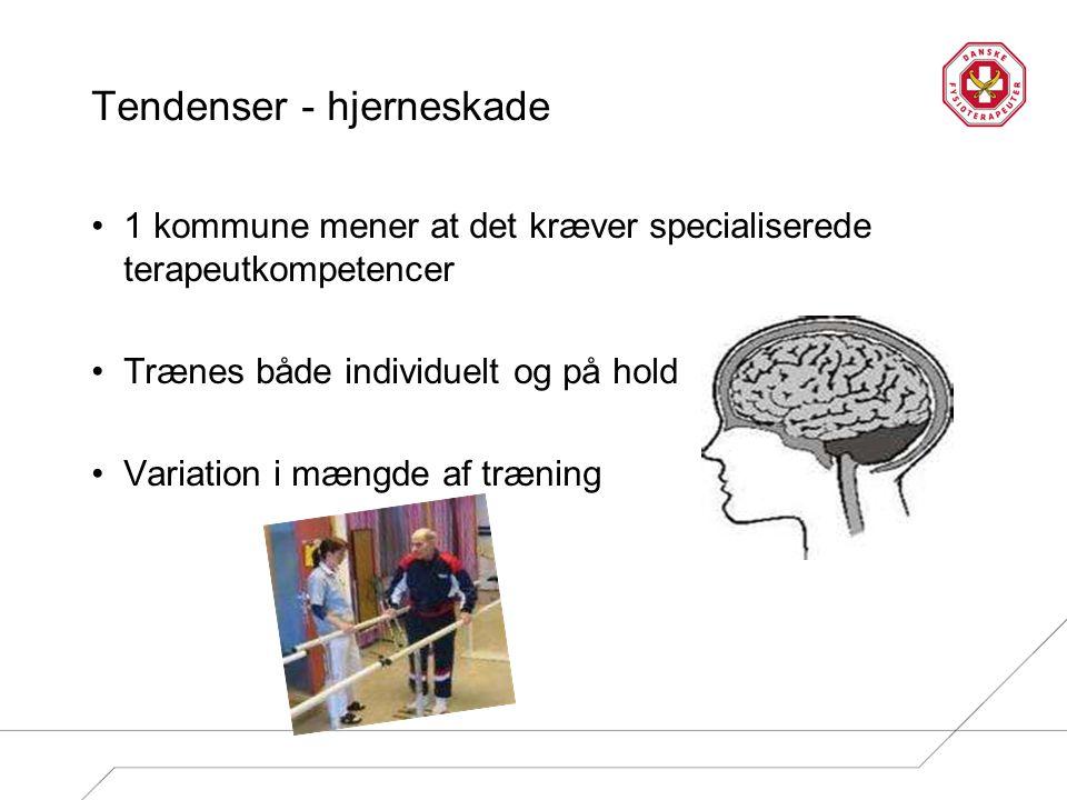 Tendenser - hjerneskade 1 kommune mener at det kræver specialiserede terapeutkompetencer Trænes både individuelt og på hold Variation i mængde af træning