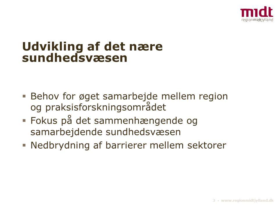 3 ▪ www.regionmidtjylland.dk Udvikling af det nære sundhedsvæsen  Behov for øget samarbejde mellem region og praksisforskningsområdet  Fokus på det sammenhængende og samarbejdende sundhedsvæsen  Nedbrydning af barrierer mellem sektorer