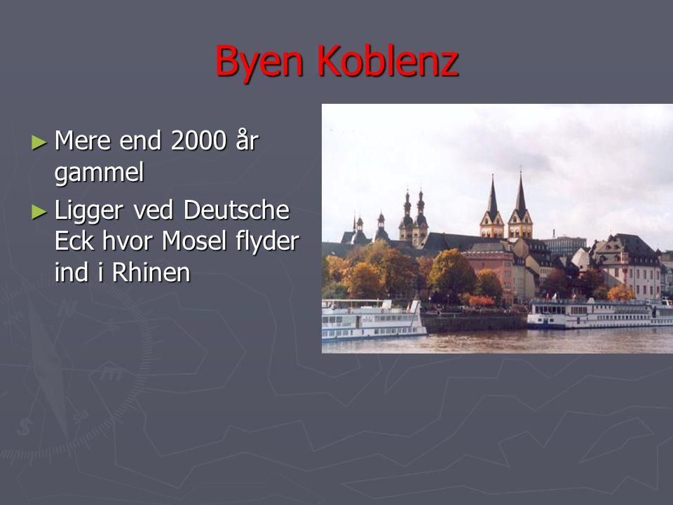 Byen Koblenz ► Mere end 2000 år gammel ► Ligger ved Deutsche Eck hvor Mosel flyder ind i Rhinen