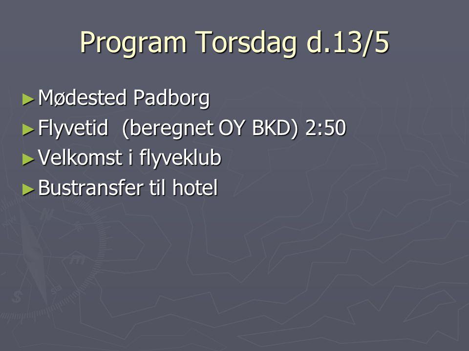 Program Torsdag d.13/5 ► Mødested Padborg ► Flyvetid (beregnet OY BKD) 2:50 ► Velkomst i flyveklub ► Bustransfer til hotel