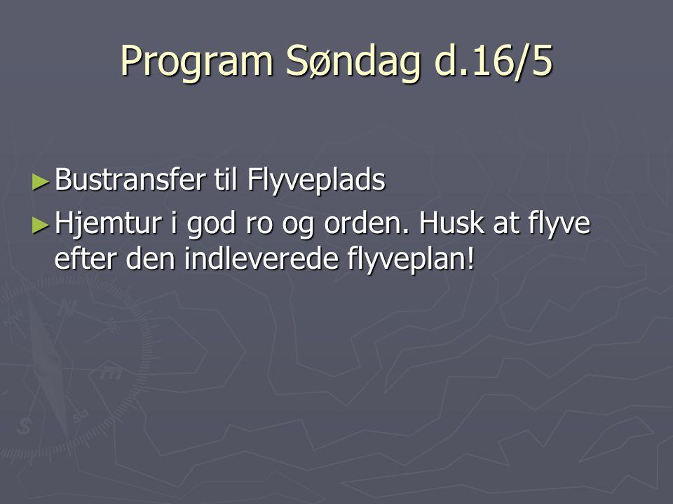 Program Søndag d.16/5 ► Bustransfer til Flyveplads ► Hjemtur i god ro og orden.