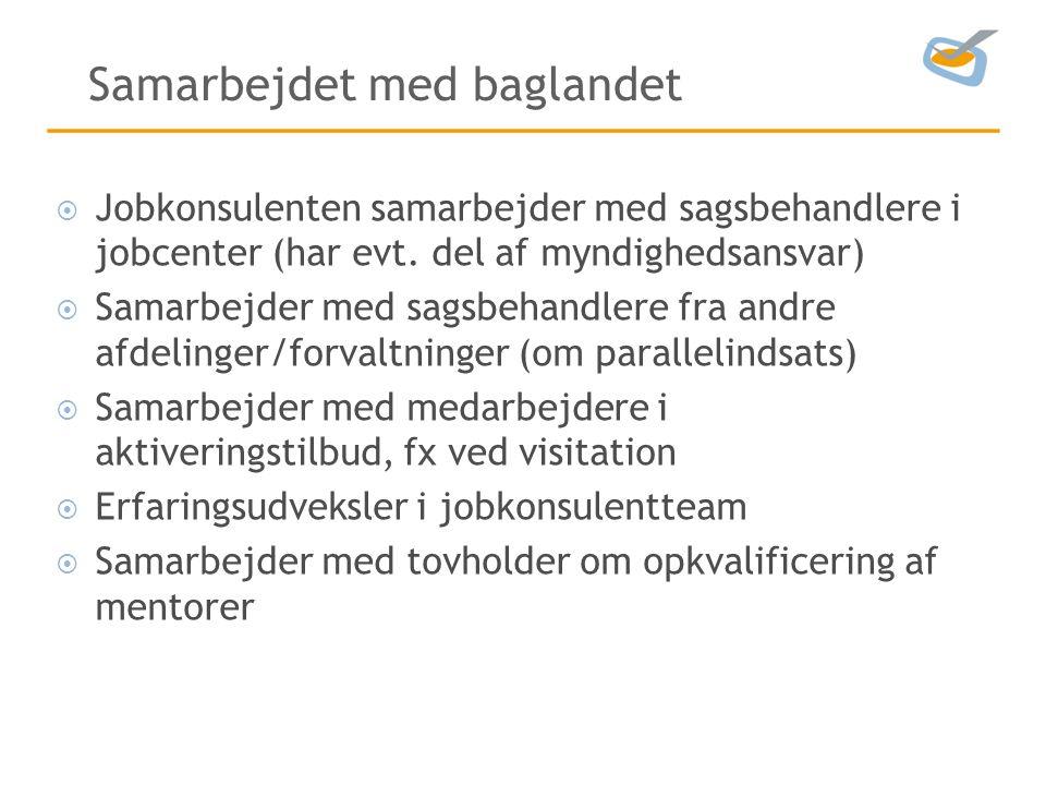 Samarbejdet med baglandet  Jobkonsulenten samarbejder med sagsbehandlere i jobcenter (har evt.