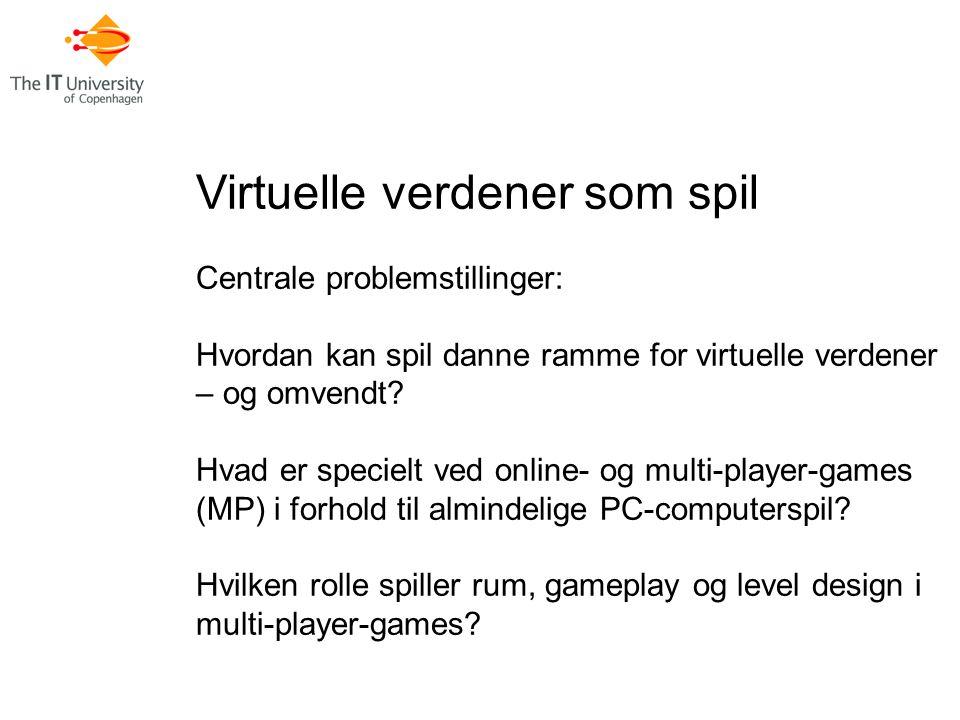 Virtuelle verdener som spil Centrale problemstillinger: Hvordan kan spil danne ramme for virtuelle verdener – og omvendt.