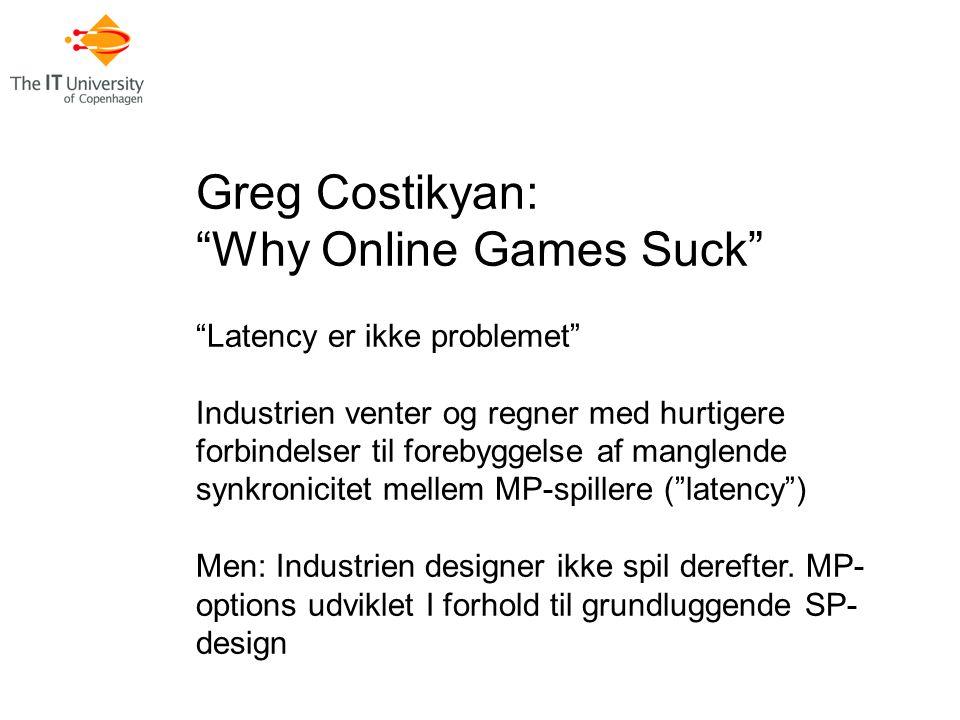 Greg Costikyan: Why Online Games Suck Latency er ikke problemet Industrien venter og regner med hurtigere forbindelser til forebyggelse af manglende synkronicitet mellem MP-spillere ( latency ) Men: Industrien designer ikke spil derefter.