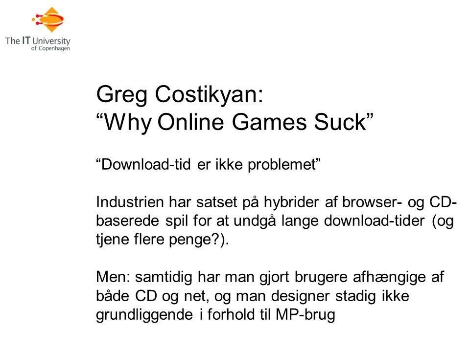 Greg Costikyan: Why Online Games Suck Download-tid er ikke problemet Industrien har satset på hybrider af browser- og CD- baserede spil for at undgå lange download-tider (og tjene flere penge ).