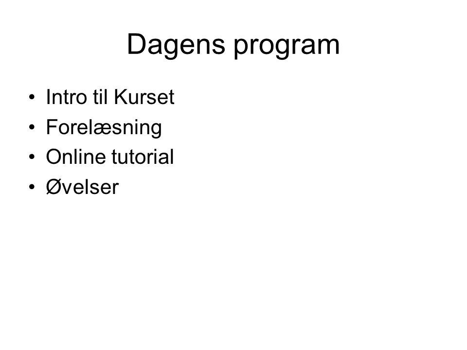 Dagens program Intro til Kurset Forelæsning Online tutorial Øvelser
