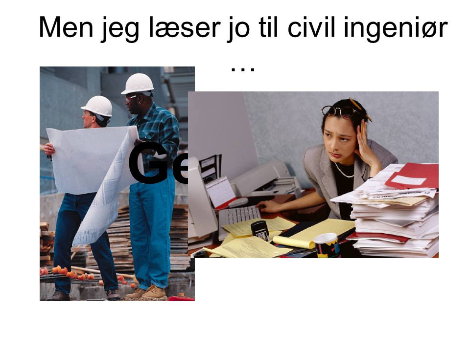 Men jeg læser jo til civil ingeniør … Get real!