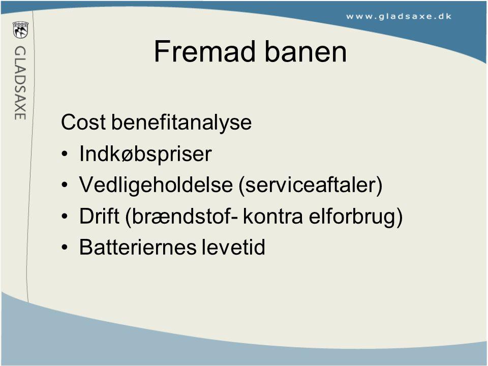 Fremad banen Cost benefitanalyse Indkøbspriser Vedligeholdelse (serviceaftaler) Drift (brændstof- kontra elforbrug) Batteriernes levetid