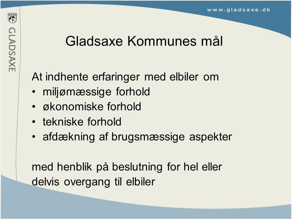 Gladsaxe Kommunes mål At indhente erfaringer med elbiler om miljømæssige forhold økonomiske forhold tekniske forhold afdækning af brugsmæssige aspekter med henblik på beslutning for hel eller delvis overgang til elbiler