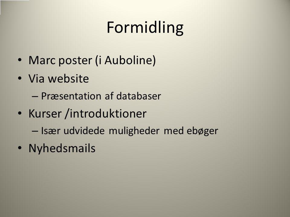 Formidling Marc poster (i Auboline) Via website – Præsentation af databaser Kurser /introduktioner – Især udvidede muligheder med ebøger Nyhedsmails