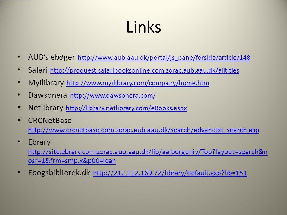 Links AUB's ebøger http://www.aub.aau.dk/portal/js_pane/forside/article/148 http://www.aub.aau.dk/portal/js_pane/forside/article/148 Safari http://proquest.safaribooksonline.com.zorac.aub.aau.dk/alltitles http://proquest.safaribooksonline.com.zorac.aub.aau.dk/alltitles MyIlibrary http://www.myilibrary.com/company/home.htm http://www.myilibrary.com/company/home.htm Dawsonera http://www.dawsonera.com/ http://www.dawsonera.com/ Netlibrary http://library.netlibrary.com/eBooks.aspx http://library.netlibrary.com/eBooks.aspx CRCNetBase http://www.crcnetbase.com.zorac.aub.aau.dk/search/advanced_search.asp http://www.crcnetbase.com.zorac.aub.aau.dk/search/advanced_search.asp Ebrary http://site.ebrary.com.zorac.aub.aau.dk/lib/aalborguniv/Top layout=search&n osr=1&frm=smp.x&p00=lean http://site.ebrary.com.zorac.aub.aau.dk/lib/aalborguniv/Top layout=search&n osr=1&frm=smp.x&p00=lean Ebogsbibliotek.dk http://212.112.169.72/library/default.asp lib=151 http://212.112.169.72/library/default.asp lib=151