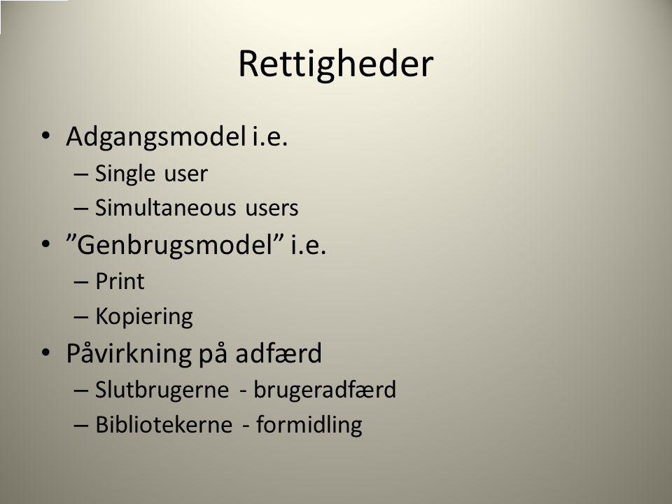 Rettigheder Adgangsmodel i.e. – Single user – Simultaneous users Genbrugsmodel i.e.