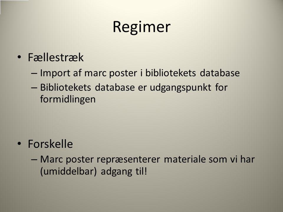 Regimer Fællestræk – Import af marc poster i bibliotekets database – Bibliotekets database er udgangspunkt for formidlingen Forskelle – Marc poster repræsenterer materiale som vi har (umiddelbar) adgang til!