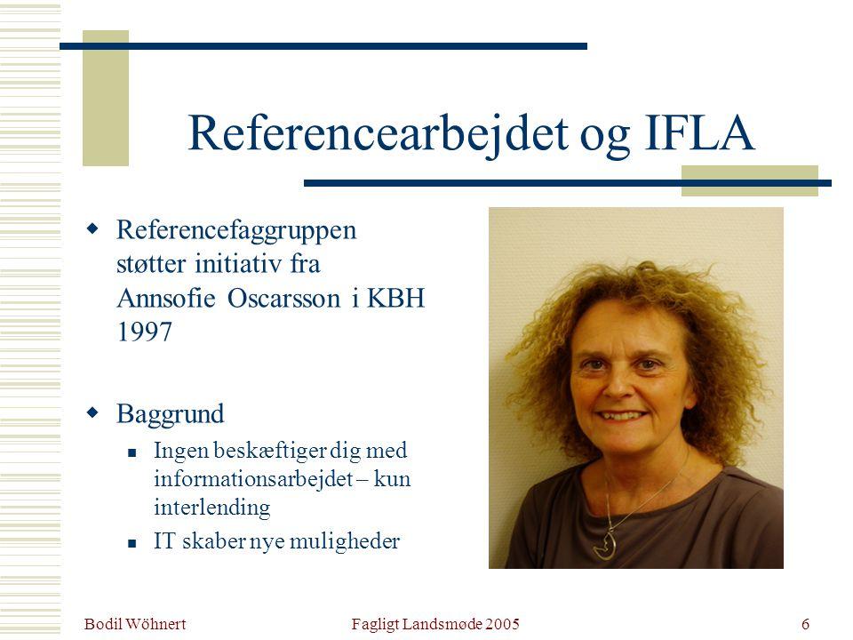 Bodil Wöhnert Fagligt Landsmøde 20056 Referencearbejdet og IFLA  Referencefaggruppen støtter initiativ fra Annsofie Oscarsson i KBH 1997  Baggrund Ingen beskæftiger dig med informationsarbejdet – kun interlending IT skaber nye muligheder