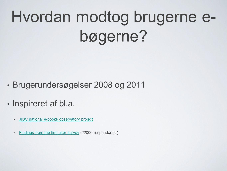 Hvordan modtog brugerne e- bøgerne. Brugerundersøgelser 2008 og 2011 Inspireret af bl.a.