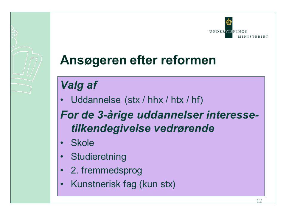 12 Ansøgeren efter reformen Valg af Uddannelse (stx / hhx / htx / hf) For de 3-årige uddannelser interesse- tilkendegivelse vedrørende Skole Studieretning 2.