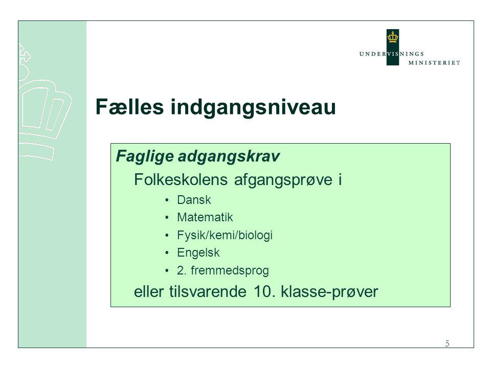 5 Fælles indgangsniveau Faglige adgangskrav Folkeskolens afgangsprøve i Dansk Matematik Fysik/kemi/biologi Engelsk 2.