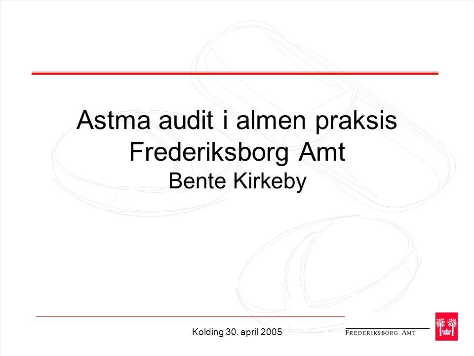 Kolding 30. april 2005 Astma audit i almen praksis Frederiksborg Amt Bente Kirkeby
