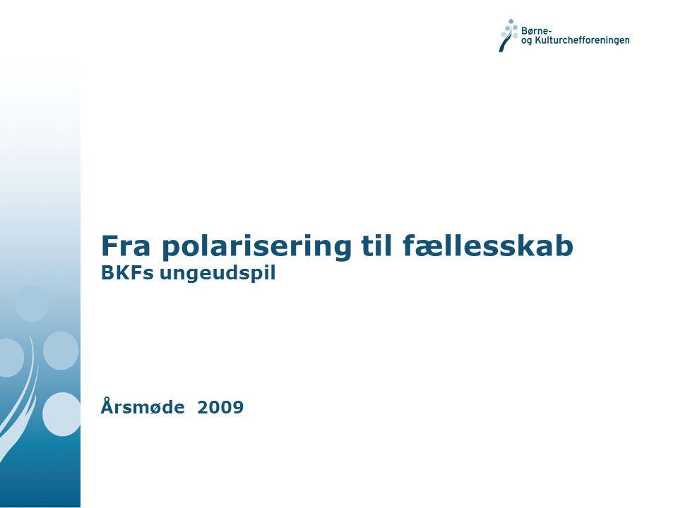 Fra polarisering til fællesskab BKFs ungeudspil Årsmøde 2009