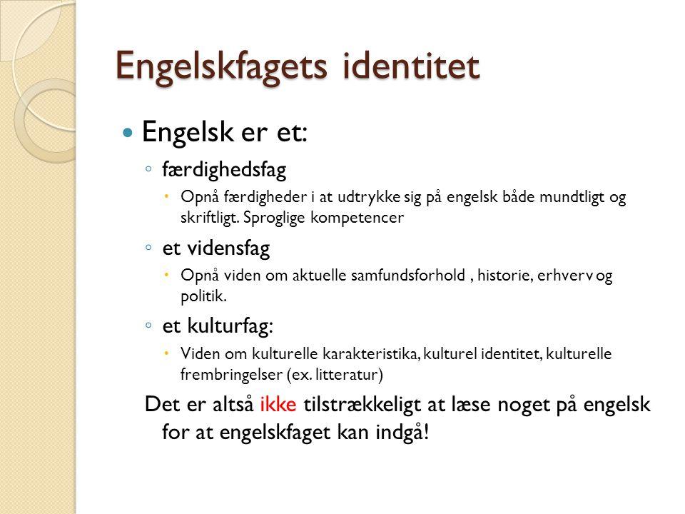 Engelskfagets identitet Engelsk er et: ◦ færdighedsfag  Opnå færdigheder i at udtrykke sig på engelsk både mundtligt og skriftligt.