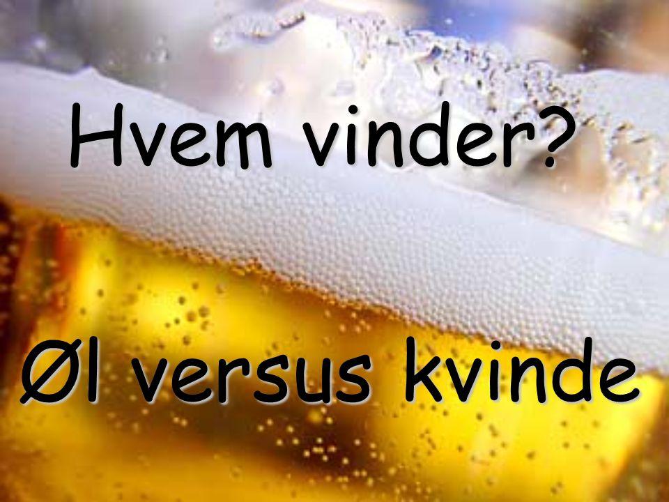 Hvem vinder Hvem vinder Øl versus kvinde