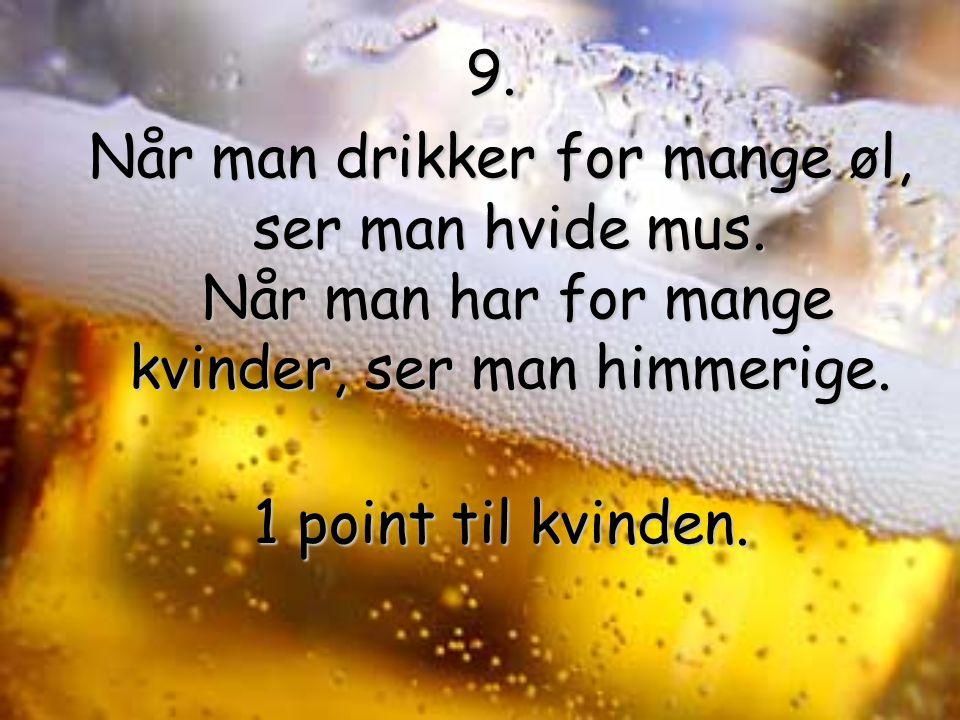 9. Når man drikker for mange øl, ser man hvide mus.