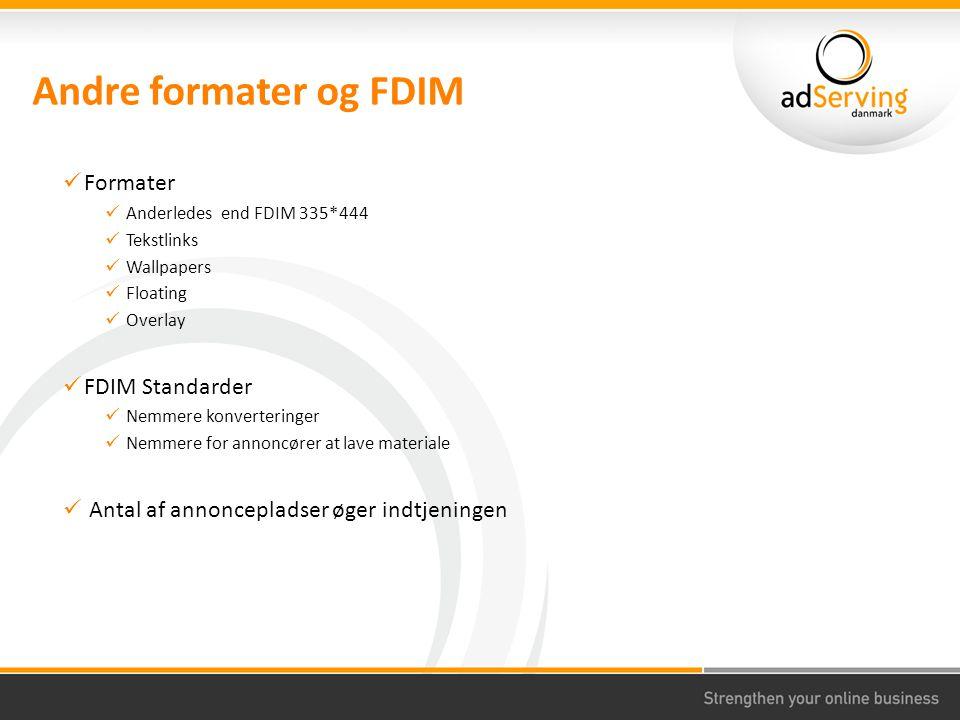 Andre formater og FDIM Formater Anderledes end FDIM 335*444 Tekstlinks Wallpapers Floating Overlay FDIM Standarder Nemmere konverteringer Nemmere for annoncører at lave materiale Antal af annoncepladser øger indtjeningen
