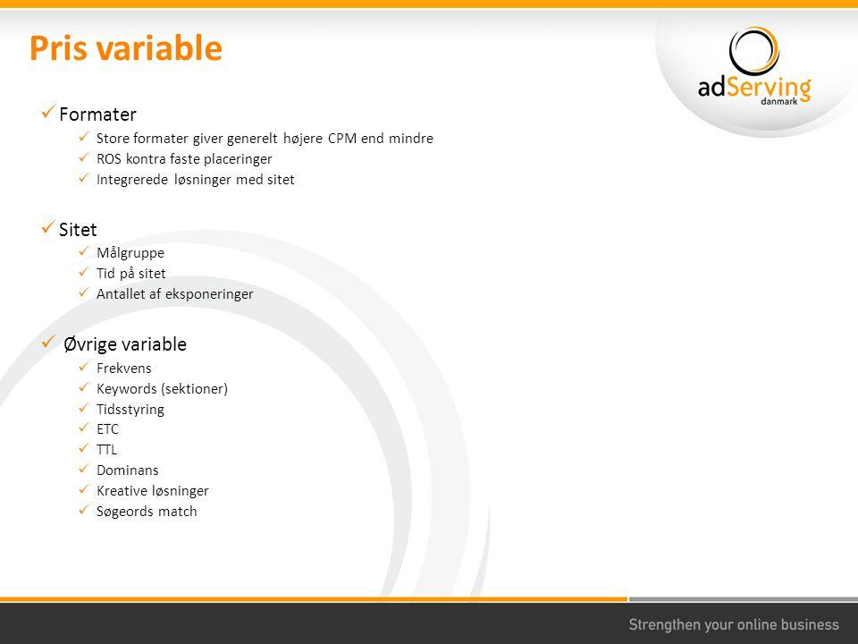 Pris variable Formater Store formater giver generelt højere CPM end mindre ROS kontra faste placeringer Integrerede løsninger med sitet Sitet Målgruppe Tid på sitet Antallet af eksponeringer Øvrige variable Frekvens Keywords (sektioner) Tidsstyring ETC TTL Dominans Kreative løsninger Søgeords match