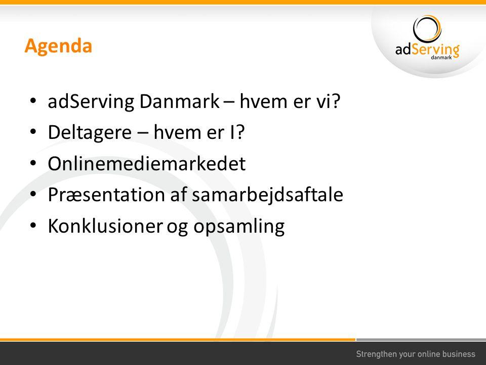 Agenda adServing Danmark – hvem er vi. Deltagere – hvem er I.