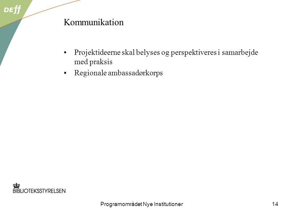 Kommunikation Projektideerne skal belyses og perspektiveres i samarbejde med praksis Regionale ambassadørkorps Programområdet Nye Institutioner14