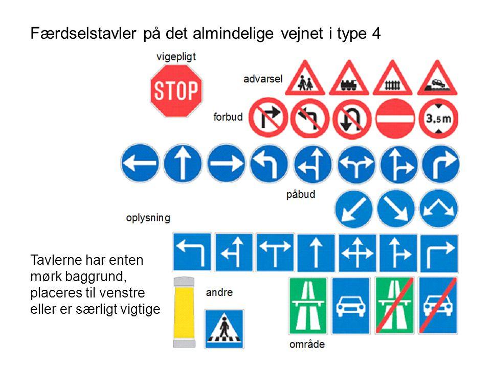 Færdselstavler på det almindelige vejnet i type 4 Tavlerne har enten mørk baggrund, placeres til venstre eller er særligt vigtige