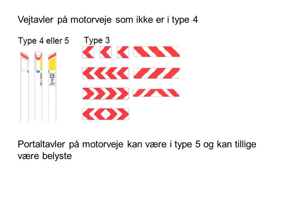 Vejtavler på motorveje som ikke er i type 4 Portaltavler på motorveje kan være i type 5 og kan tillige være belyste
