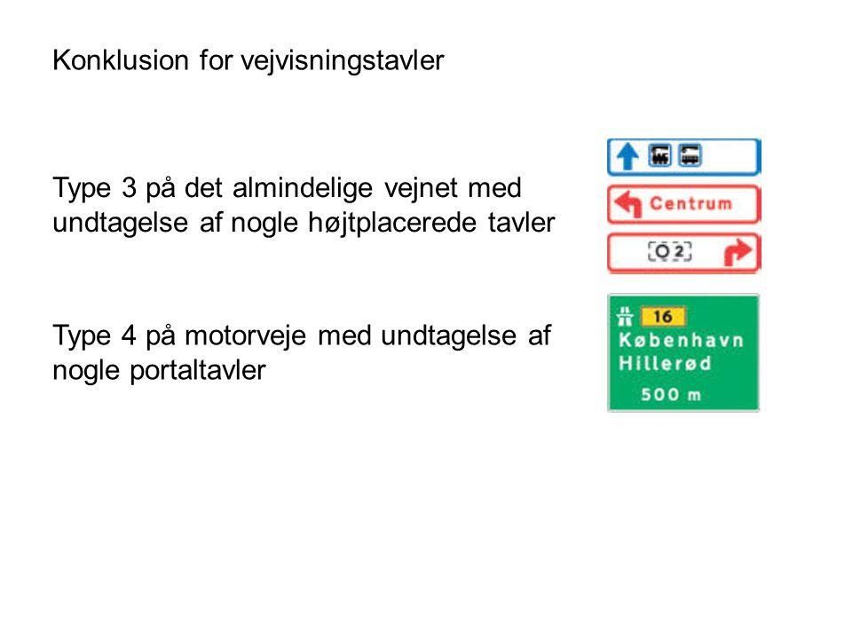 Konklusion for vejvisningstavler Type 3 på det almindelige vejnet med undtagelse af nogle højtplacerede tavler Type 4 på motorveje med undtagelse af nogle portaltavler
