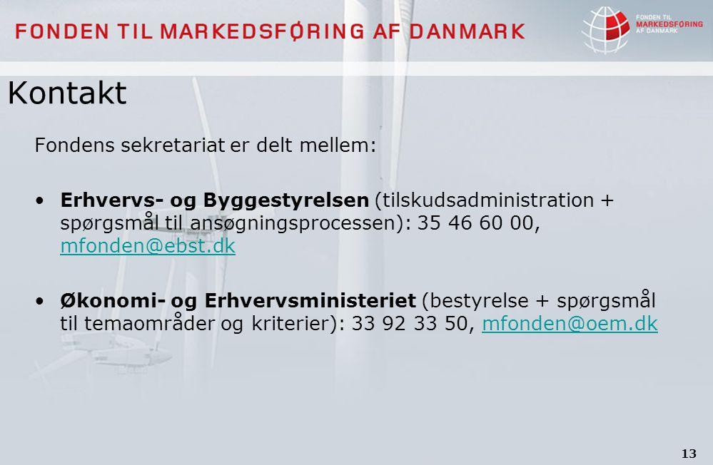 13 Kontakt Fondens sekretariat er delt mellem: Erhvervs- og Byggestyrelsen (tilskudsadministration + spørgsmål til ansøgningsprocessen): 35 46 60 00, mfonden@ebst.dk mfonden@ebst.dk Økonomi- og Erhvervsministeriet (bestyrelse + spørgsmål til temaområder og kriterier): 33 92 33 50, mfonden@oem.dkmfonden@oem.dk