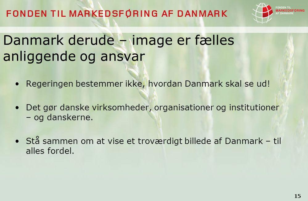 15 Danmark derude – image er fælles anliggende og ansvar Regeringen bestemmer ikke, hvordan Danmark skal se ud.