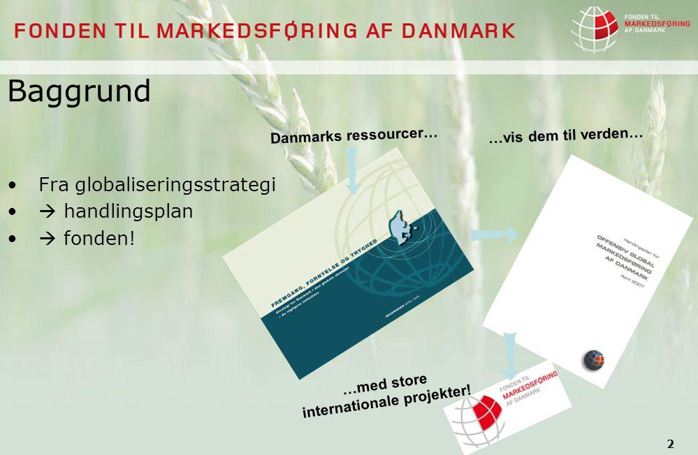 2 Baggrund Danmarks ressourcer… …vis dem til verden… Fra globaliseringsstrategi  handlingsplan  fonden.