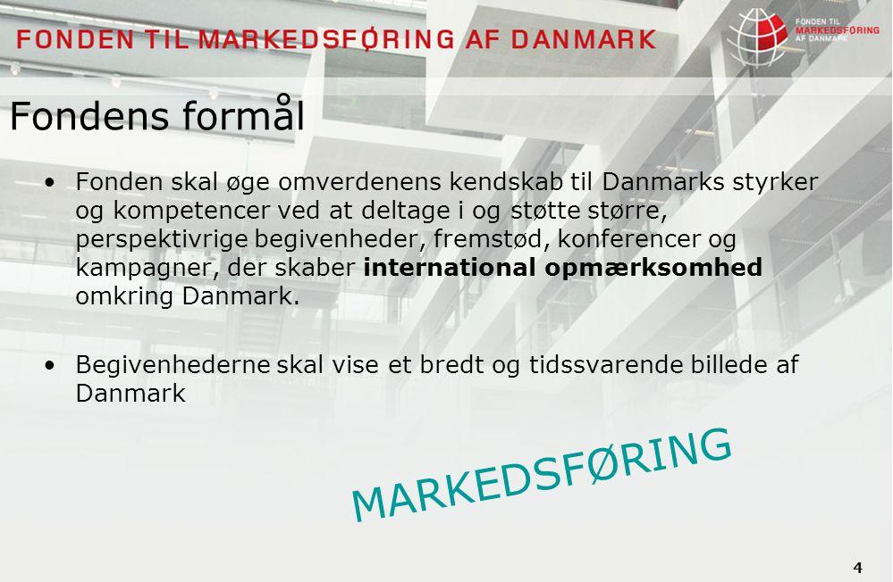 4 Fondens formål Fonden skal øge omverdenens kendskab til Danmarks styrker og kompetencer ved at deltage i og støtte større, perspektivrige begivenheder, fremstød, konferencer og kampagner, der skaber international opmærksomhed omkring Danmark.