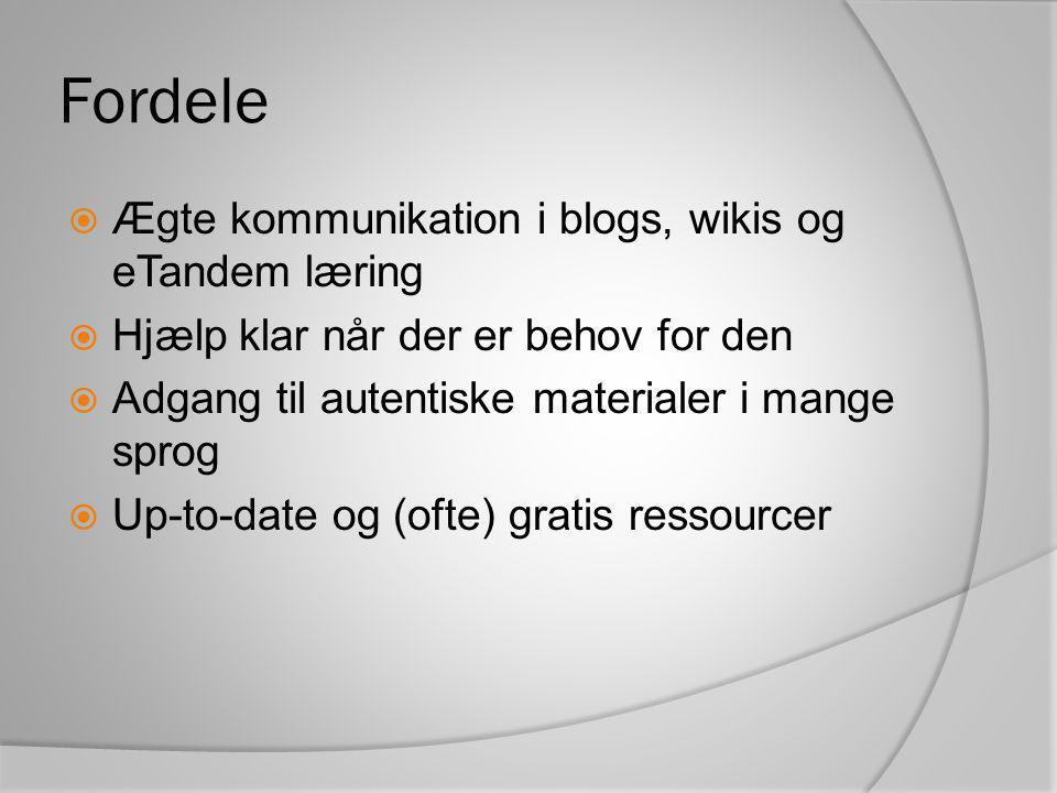 Fordele  Ægte kommunikation i blogs, wikis og eTandem læring  Hjælp klar når der er behov for den  Adgang til autentiske materialer i mange sprog  Up-to-date og (ofte) gratis ressourcer