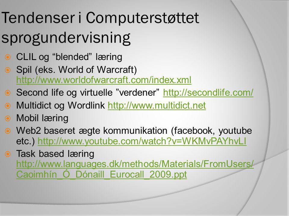Tendenser i Computerstøttet sprogundervisning  CLIL og blended læring  Spil (eks.