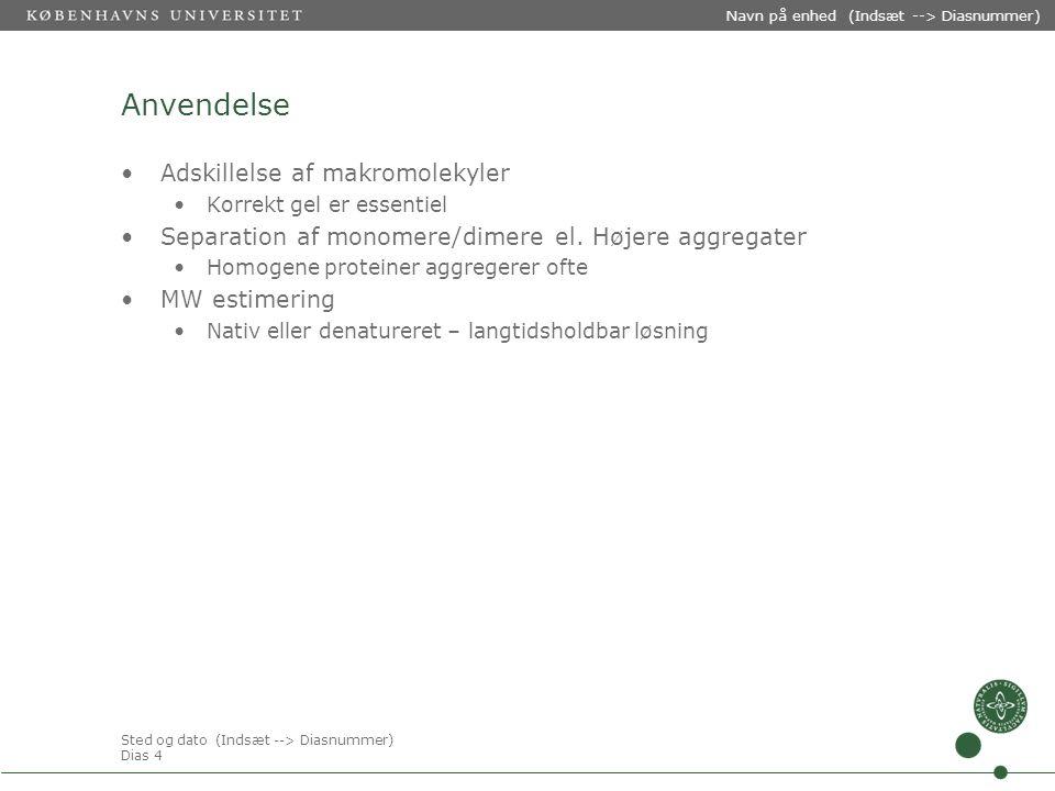 Sted og dato (Indsæt --> Diasnummer) Dias 4 Navn på enhed (Indsæt --> Diasnummer) Anvendelse Adskillelse af makromolekyler Korrekt gel er essentiel Separation af monomere/dimere el.