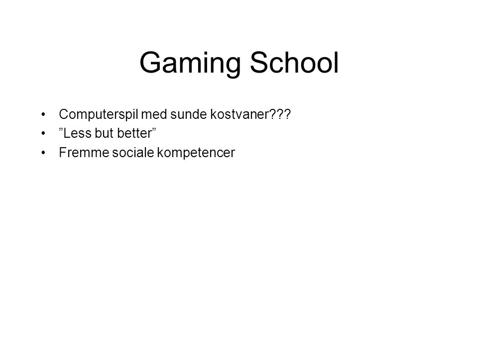 Gaming School Computerspil med sunde kostvaner Less but better Fremme sociale kompetencer