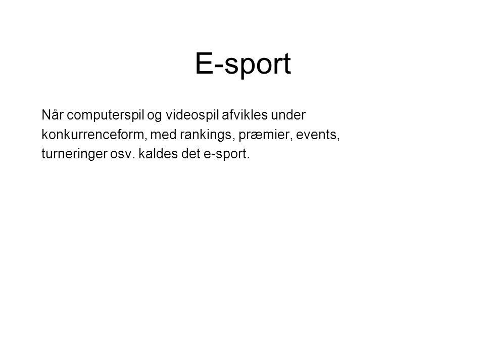 E-sport Når computerspil og videospil afvikles under konkurrenceform, med rankings, præmier, events, turneringer osv.