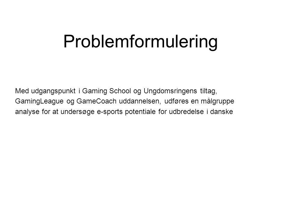 Med udgangspunkt i Gaming School og Ungdomsringens tiltag, GamingLeague og GameCoach uddannelsen, udføres en målgruppe analyse for at undersøge e-sports potentiale for udbredelse i danske Problemformulering
