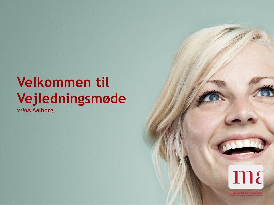23-08-2014Magistrenes Arbejdsløshedskasse side 1 Velkommen til Vejledningsmøde v/MA Aalborg
