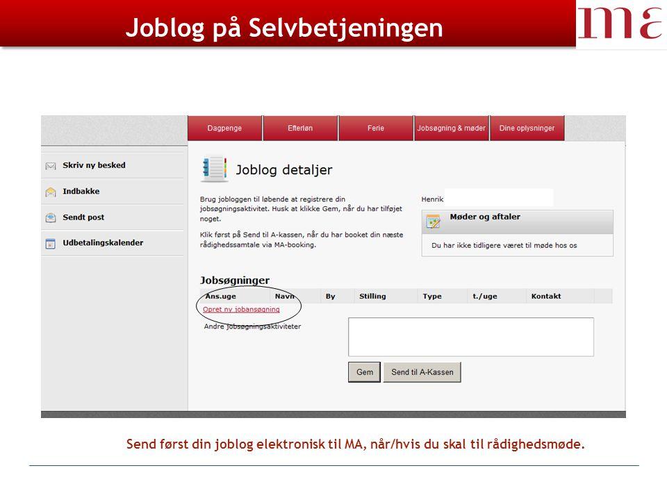 Joblog på Selvbetjeningen Send først din joblog elektronisk til MA, når/hvis du skal til rådighedsmøde.