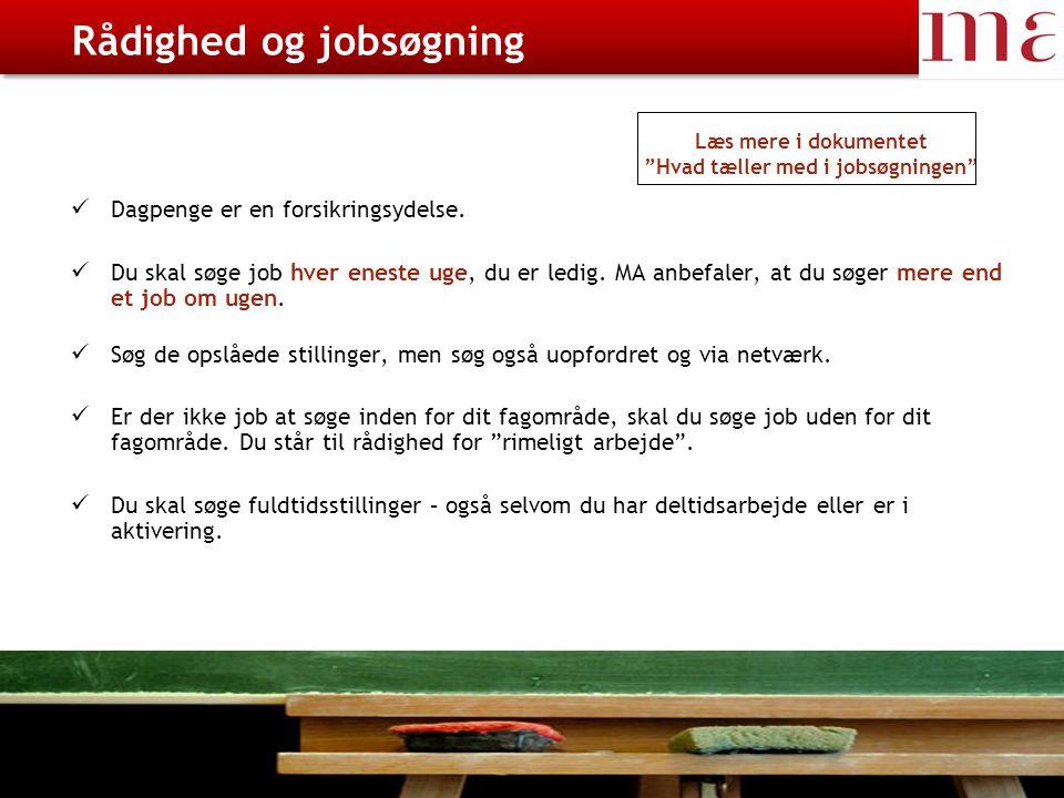 23-08-2014Magistrenes Arbejdsløshedskasse side 6 Rådighed og jobsøgning Dagpenge er en forsikringsydelse.