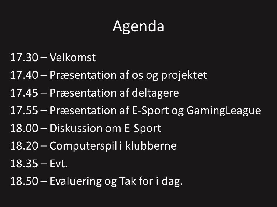 Agenda 17.30 – Velkomst 17.40 – Præsentation af os og projektet 17.45 – Præsentation af deltagere 17.55 – Præsentation af E-Sport og GamingLeague 18.00 – Diskussion om E-Sport 18.20 – Computerspil i klubberne 18.35 – Evt.