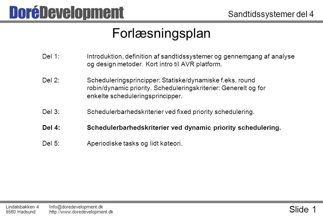 Slide 1 Lindalsbakken 4 9560 Hadsund Info@doredevelopment.dk http://www.doredevelopment.dk Sandtidssystemer del 4 Forlæsningsplan Del 1:Introduktion, definition af sandtidssystemer og gennemgang af analyse og design metoder.