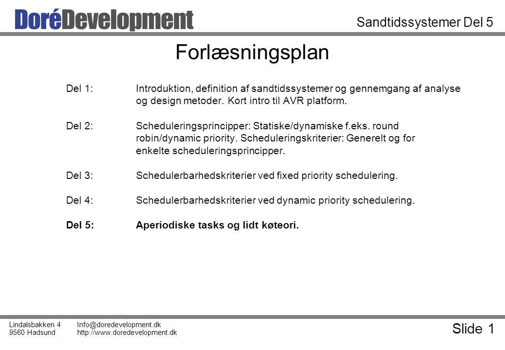 Slide 1 Lindalsbakken 4 9560 Hadsund Info@doredevelopment.dk http://www.doredevelopment.dk Sandtidssystemer Del 5 Forlæsningsplan Del 1:Introduktion, definition af sandtidssystemer og gennemgang af analyse og design metoder.